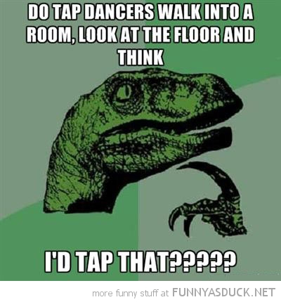philosoraptor meme dancers walk room floor i'd tap that funny pics pictures pic picture image photo images photos lol