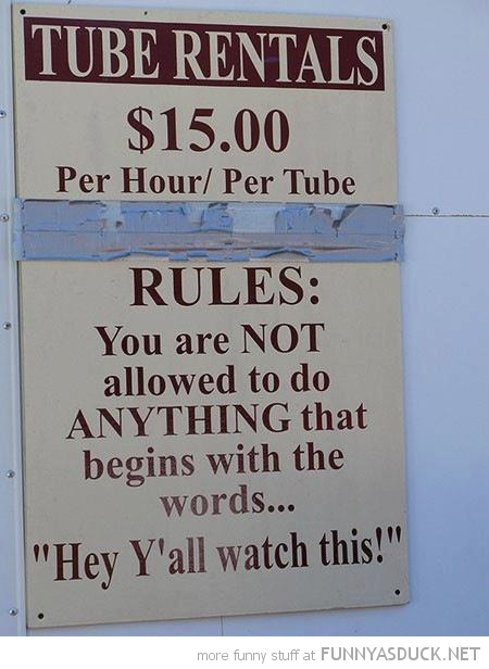 tube rental sign rules not do anything begins hey y'all watch this funny pics pictures pic picture image photo images photos lol