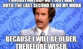 anchorman procrastinator last second work older wiser film movie funny pics pictures pic picture image photo images photos lol