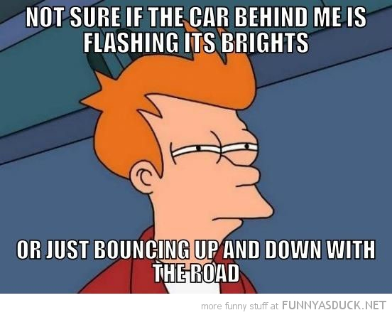 fry futurama meme not sure car flashing brights bouncing road funny pics pictures pic picture image photo images photos lol