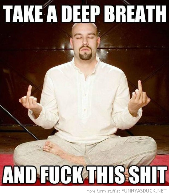man meditating flipping finger take deep breath fuck this shit funny pics pictures pic picture image photo images photos lol