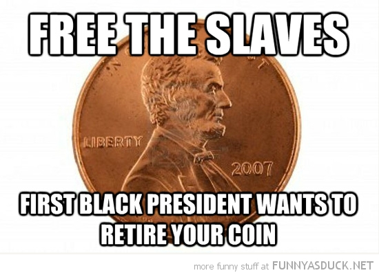 president lincoln penny free slave black retire coin obama funny pics pictures pic picture image photo images photos lol