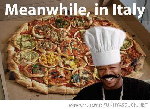 pizza xibit meme you dawg meanwhile italy funny pics pictures pic picture image photo images photos lol