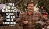 ron swanson fishing relaxes  me yoga kill something quote tv funny pics pictures pic picture image photo images photos lol