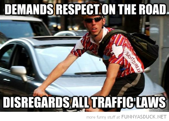 scumbag biker cyclist demands respect on road ignores traffic laws funny pics pictures pic picture image photo images photos lol