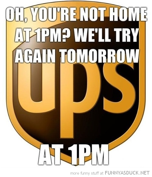 scumbag ups deliver 1pm try again tomorrow funny pics pictures pic picture image photo images photos lol