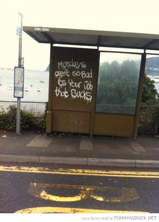 bus stop graffiti mondays aren't so bad your job sucks funny pics pictures pic picture image photo images photos lol