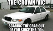 car cop police crown vic scaring crap out you since 90s funny pics pictures pic picture image photo images photos lol