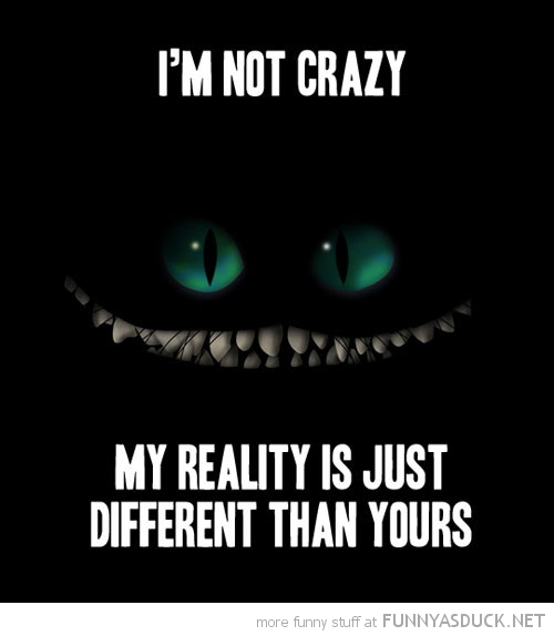 Cheshire cat smile alice wonderland not crazy different reality quote funny pics pictures pic picture image photo images photos lol