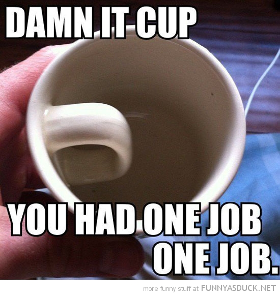 cup handle wrong backwards had one job damn it funny pics pictures pic picture image photo images photos lol