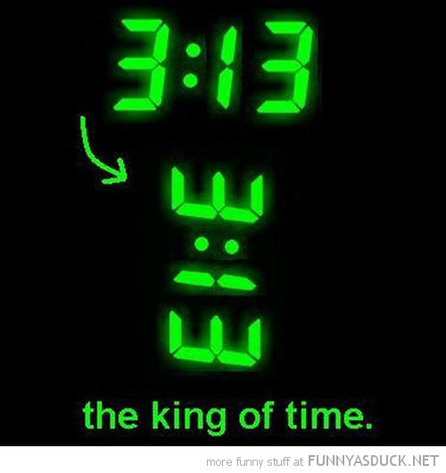 digital clock 3:13 king of time funny pics pictures pic picture image photo images photos lol