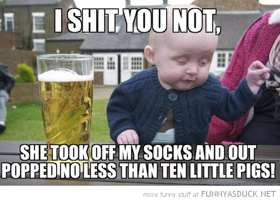drunk baby meme took off socks shit you not ten little pigges kid funny pics pictures pic picture image photo images photos lol