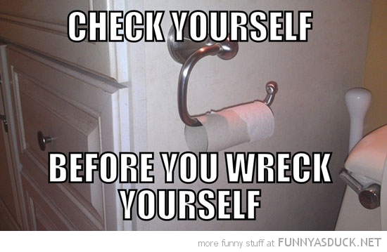 empty toilet roll check yourself before wreck funny pics pictures pic picture image photo images photos lol