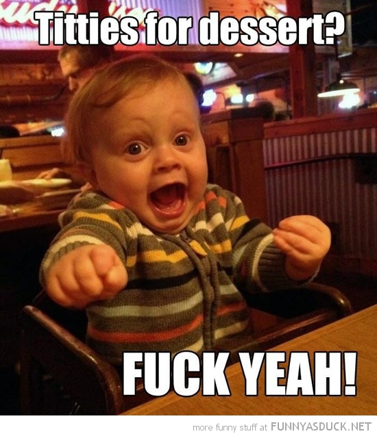 happy baby kid boy titties for dessert fuck yeah funny pics pictures pic picture image photo images photos lol