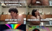 man change into homosexual instead werewolf fabulous funny pics pictures pic picture image photo images photos lol