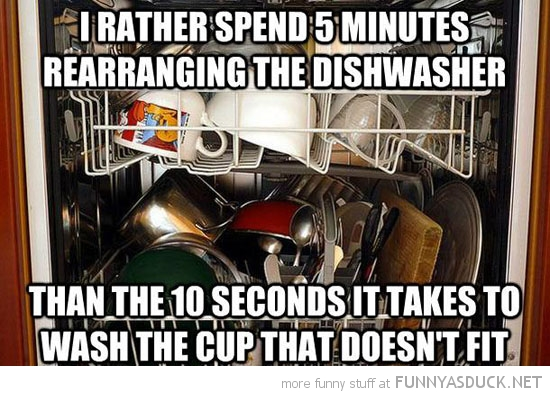 rather rearrange dishwasher than wash cup funny pics pictures pic picture image photo images photos lol