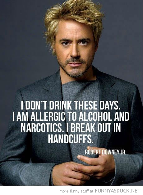robert downey jr quote drinking break out in handcuffs funny pics pictures pic picture image photo images photos lol