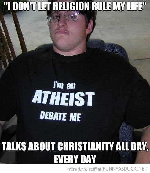 scumbag atheist don't let religion rule life talks about christianity all day funny pics pictures pic picture image photo images photos lol