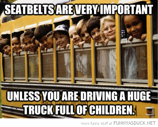 school bus seatbelts very important unless driving truck full children funny pics pictures pic picture image photo images photos lol