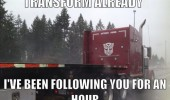 transformer logo truck lorry been following you for hour funny pics pictures pic picture image photo images photos lol