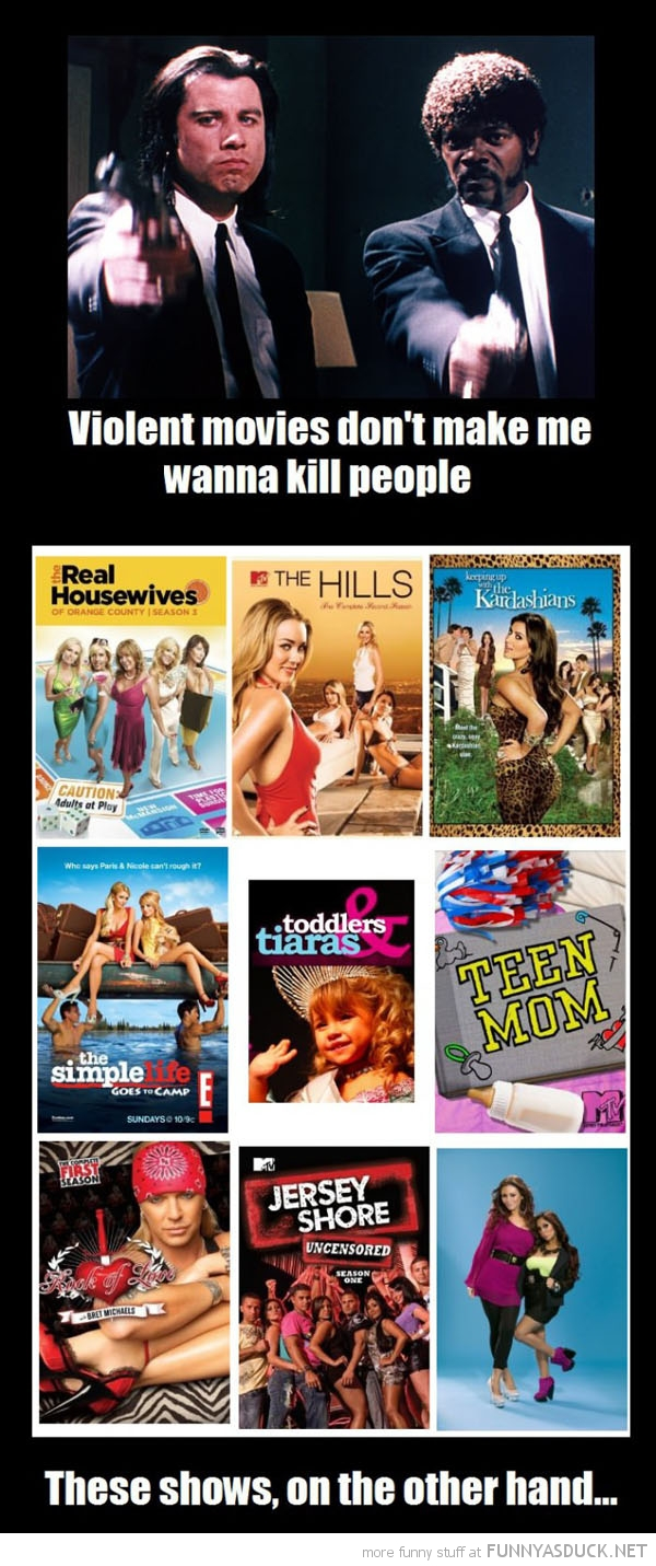 violent movies don't make me wanna kill somebody these shows however real housewives kardashians funny pics pictures pic picture image photo images photos lol