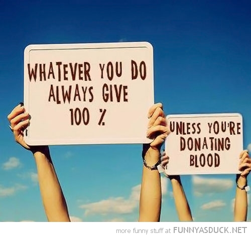 always give 100% unless giving blood quote funny pics pictures pic picture image photo images photos lol