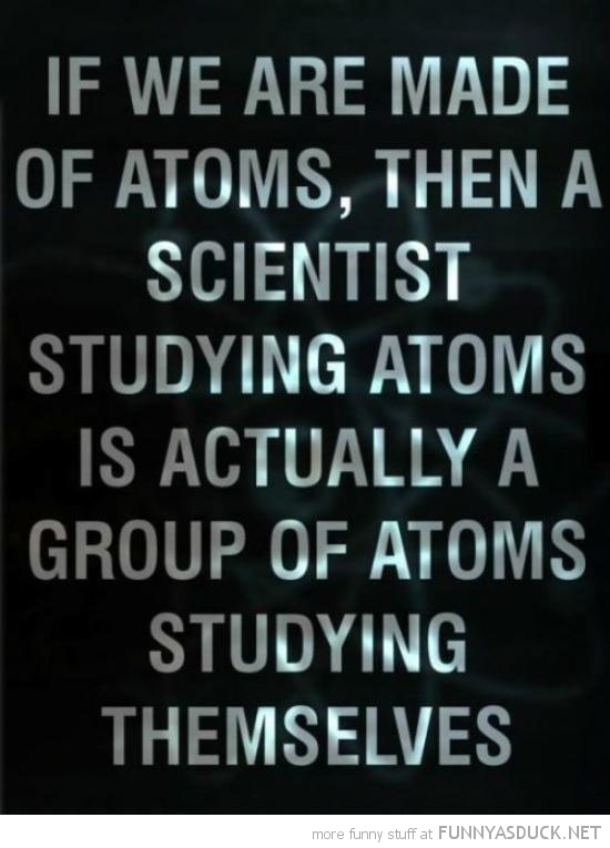 atoms studying atoms quote scientists funny pics pictures pic picture image photo images photos lol