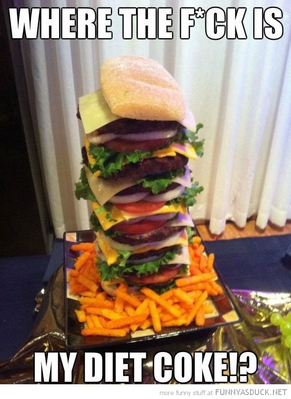 big huge cheeseburger wheres my diet coke funny pics pictures pic picture image photo images photos lol