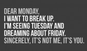 dear monday want to break up quote funny pics pictures pic picture image photo images photos lol