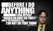 dwight the office before do anything stupid person quote  funny pics pictures pic picture image photo images photos lol