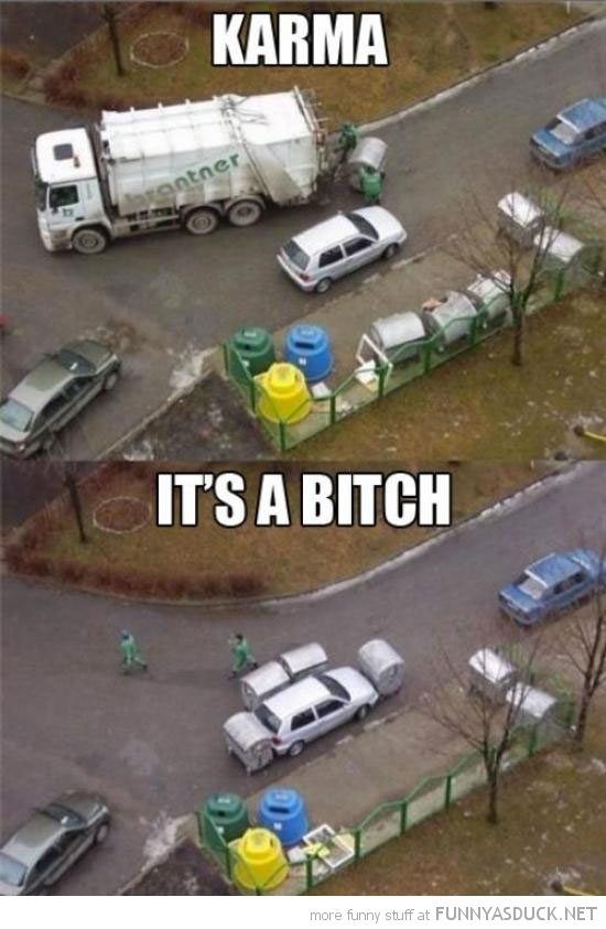 garbage bin men truck lorry surround car parked karma bitch funny pics pictures pic picture image photo images photos lol