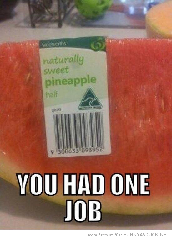 you had one job watermelon pineapple label sticker store shop funny pics pictures pic picture image photo images photos lol