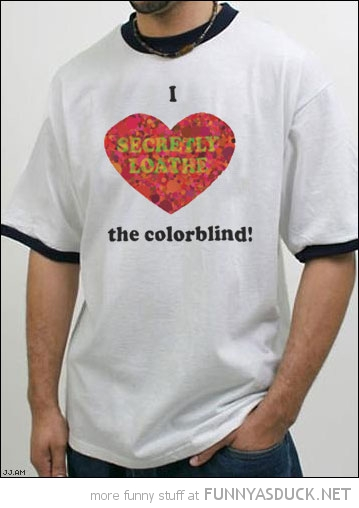 i love the coloblind t-shirt heart secretly loath funny pics pictures pic picture image photo images photos lol
