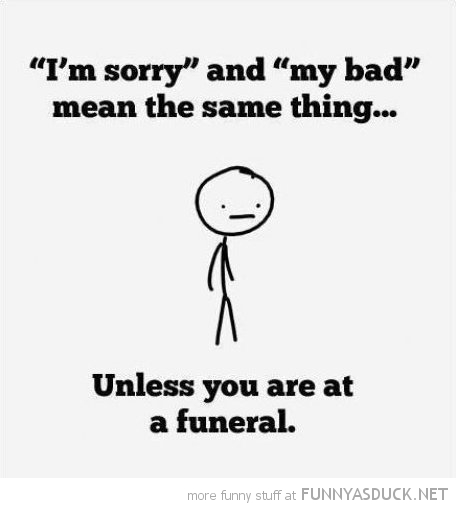 i'm sorry my bad same thing unless at funeral comic funny pics pictures pic picture image photo images photos lol
