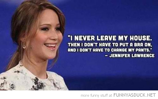 jennifer lawrence quote actress never leave house again funny pics pictures pic picture image photo images photos lol