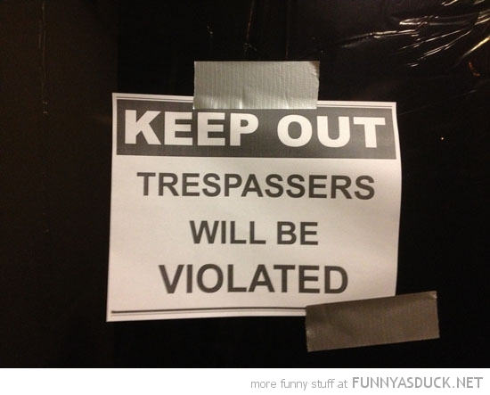 keep out trespassers will be violated sign poster funny pics pictures pic picture image photo images photos lol