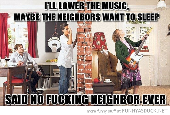 lower music neighbor sleep said no one ever funny pics pictures pic picture image photo images photos lol