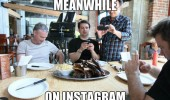 meanwhile on instagram men taking photo food dinner restaurant funny pics pictures pic picture image photo images photos lol