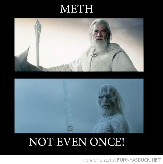 meth not even once gandalf lord rings game thrones zombie tv film funny pics pictures pic picture image photo images photos lol