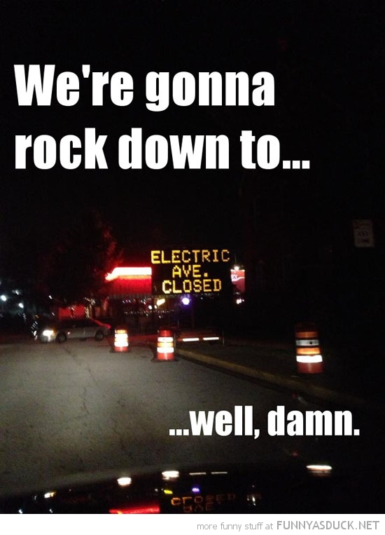 road sign rock down to electric avenue closed damn funny pics pictures pic picture image photo images photos lol