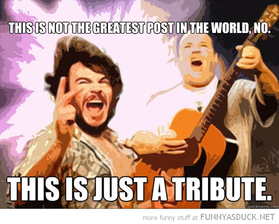 tenacious d jack black not greatest post in the word just a tribute funny pics pictures pic picture image photo images photos lol