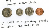us coins lincoln facing forwards president penny sneak up never get over it funny pics pictures pic picture image photo images photos lol