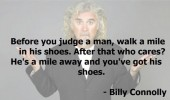 walk a mile another mans shoes billy connely quote funny pics pictures pic picture image photo images photos lol