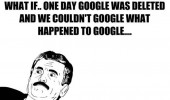 what if one day google was deleted quote joke funny pics pictures pic picture image photo images photos lol