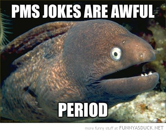 bad joke eel meme pms period funny pics pictures pic picture image photo images photos lol