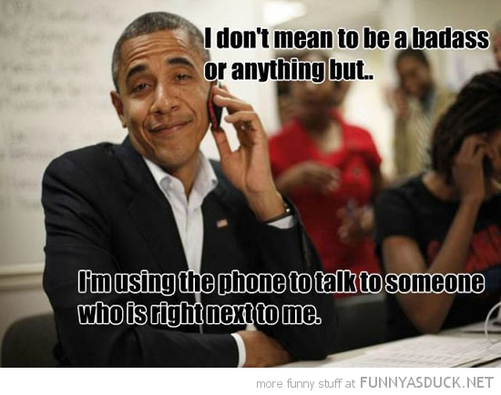 barak obama president badass use phone talk someone next to me funny pics pictures pic picture image photo images photos lol