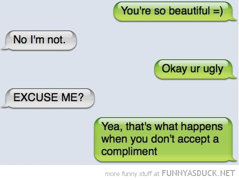 beautiful ugly take a compliment sms text iphone message funny pics pictures pic picture image photo images photos lol