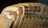 end piece bread why does this slice exist funny pics pictures pic picture image photo images photos lol