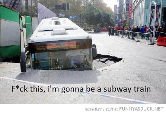 bus crashed hole road ground fuck this become subway train funny pics pictures pic picture image photo images photos lol