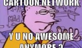 cartoon network y u no awesome anymore tv meme funny pics pictures pic picture image photo images photos lol